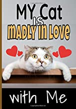 My cat is madly in love with me: The ideal notebook for those who take care of their cat and don't want to neglect anything:  The litter box, the scratching post, the cat tree, her favorite toys...