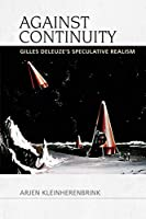 Against Continuity: Gilles Deleuze's Speculative Realism
