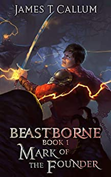 Beastborne: Mark of the Founder: An Epic Portal Fantasy LitRPG Saga (Beastborne Chronicles, Book 1) by [James T. Callum]