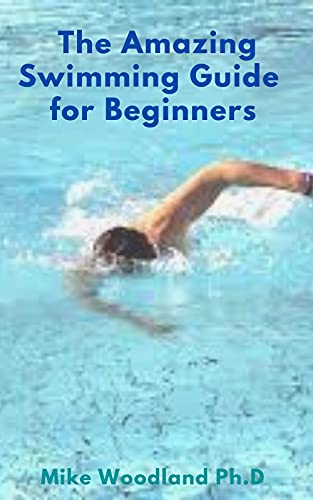 The Amazing Swimming Guide for Beginners (English Edition)