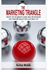 The Marketing Triangle: How to Market Like Big Business on the Budget of a Start-Up Taschenbuch