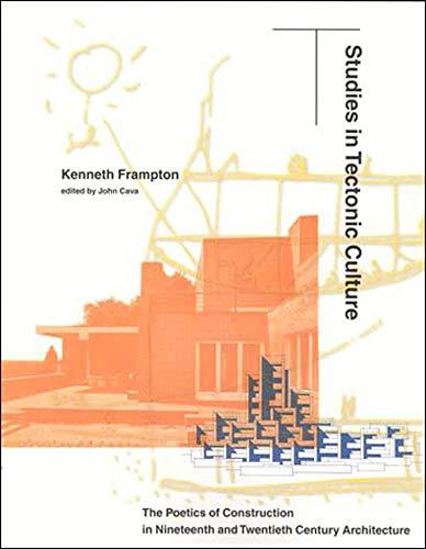 Studies in Tectonic Culture: The Poetics of Construction...