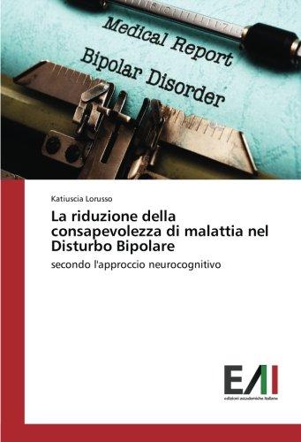 La riduzione della consapevolezza di malattia nel Disturbo Bipolare: secondo l'approccio neurocognitivo
