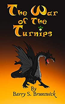 The War of the Turnips: (A Wacky, Wondrous and Weird Chapter-Book Fantasy Adventure for Children Ages 8-12) by [Barry S. Brunswick]