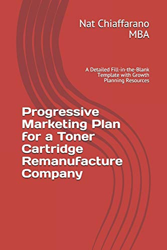 Progressive Marketing Plan for a Toner Cartridge Remanufacture Company: A Detailed Fill-in-the-Blank Template with Growth Planning Resources