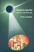 Francis Bacon: Herald of the New Age