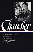 Raymond Chandler: Stories and Early Novels: Pulp Stories / The Big Sleep / Farewell, My Lovely / The High Window (Library ...