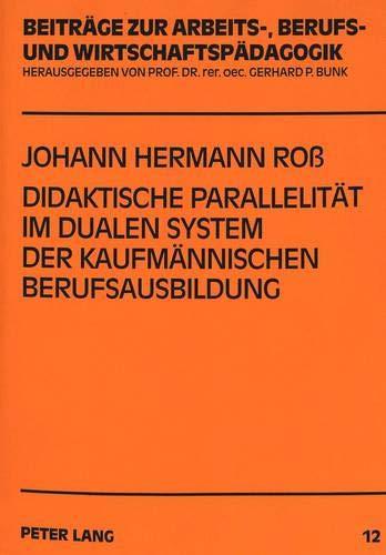 Didaktische Parallelität im dualen System der kaufmännischen Berufsausbildung: Curriculumentwicklung und -revision in Berufschule und Betrieb ... Berufs- und Wirtschaftspädagogik, Band 12)