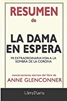 Resumen de La dama en espera: Mi extraordinaria vida a la sombra de la Corona de Anne Glenconner: Conversaciones Escritas
