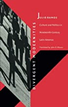 Divergent Modernities: Culture and Politics in Nineteenth-Century Latin America (Post-Contemporary Interventions)