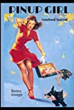 PINUP GIRL Notebook Journal: Sexy Retro notebook/journal - Cover image from the golden age of Pinup ...