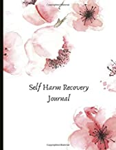 Self Harm Recovery Journal: Beautiful Journal for Self-Harm Recovery with Energy and Mood Trackers, Self Harm Prevention Work Sheets, Quotes, Mindfulness Exercises, Gratitude Prompts and more.