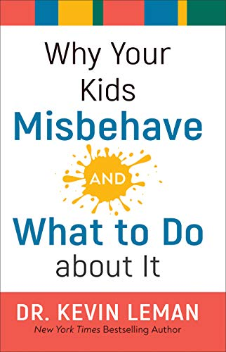 Why Your Kids Misbehave--and What to Do about I