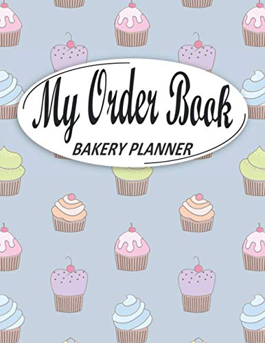 My Order Book Bakery Planner: Bakery Order Form, Cupcake Order Form Gift for Bakers, Cake and Cookies Order Form, Wedding Cake Form, Bakery Invoices, ... Cake Pop Organizer Sketching, (Pattern Cover