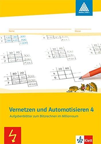 Vernetzen und Automatisieren: Schülerarbeitsheft 4. Schuljahr. Aufgabenblätter zum Blitzrechnen im Millionraum (Programm Mathe 2000+)