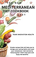 The New Mediterranean Diet Cookbook 2021: Simple recipes that will help you to change your eating habits and reset your metabolism. Get started by following the 7-DAY meal plan and enjoy the benefits
