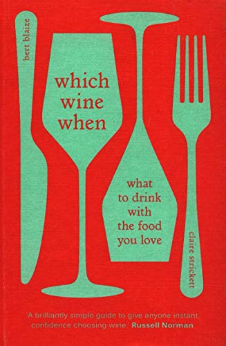 Which Wine When: What to drink with the food you love