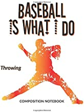 Baseball Is What I Do School Composition Wide-Lined Notebook: Throwing (Sports Composition Notebook)