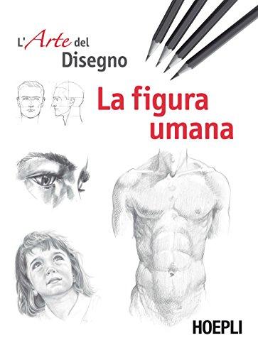 La figura umana. Esercizi. L'arte del disegno: 1