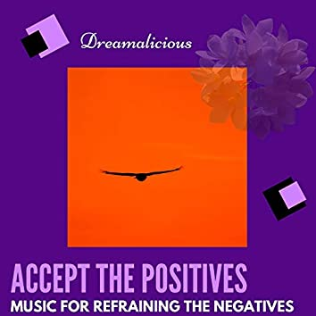 Accept The Positives - Music For Refraining The Negatives