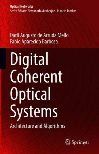 Digital Coherent Optical Systems: Architecture and Algorithms (Optical Networks)