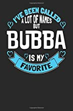 I've Been Called a Lot of Names but Bubba is My Favorite: 6x9 Bubba Notebook Grandma Journal Paper for Grandmothers
