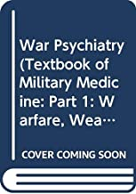 War Psychiatry (Textbook of Military Medicine: Part 1: Warfare, Weaponry, and the Casualty, Vol 4)