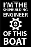 I Am The shipbuilding Engineer Of this boat: Boat shipbuilding  Engineer  Journal/Notebook Blank Lined Ruled 6x9 120 Pages