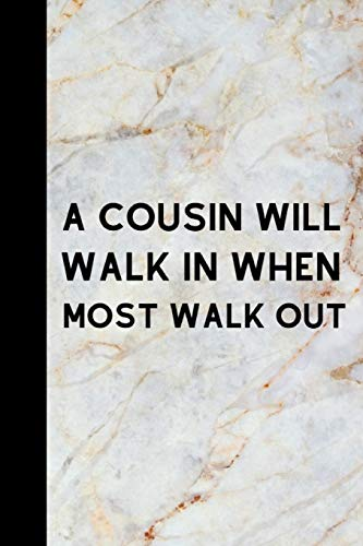 A Cousin Will Walk In When Most Walk Out: Notebook For Awesome cousin Show...