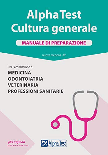 Alpha Test. Cultura generale. Manuale di preparazione. Per l'ammissione a Medicina, Odontoiatria, Veterinaria, Professioni sanitarie. Nuova ediz.