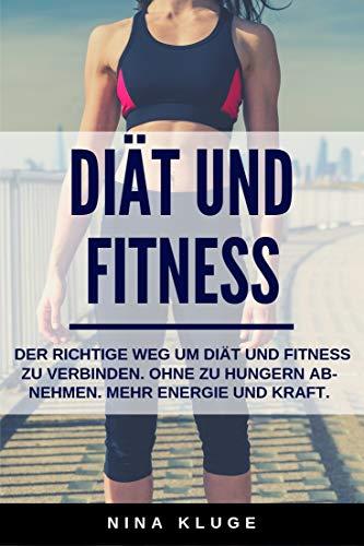 Diät und Fitness: Der richtige Weg um Diät und Fitness zu verbinden. Ohne zu hungern abnehmen. Mehr Energie und Kraft. Stoffwechsel anregen.