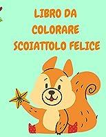Libro Da Colorare Scoiattolo Felice: Libro da colorare per bambini con scoiattoli divertenti - Libri da colorare per bambini - Libro da colorare con animali - Libri di attività per bambini