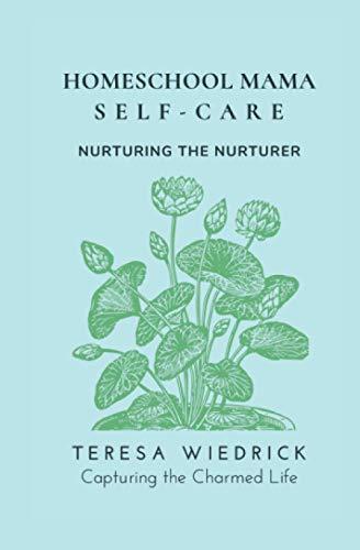 Compare Textbook Prices for Homeschool Mama Self Care: Nurturing the Nurturer  ISBN 9781999013790 by Wiedrick, Teresa