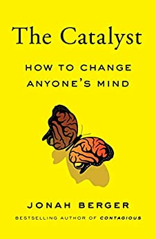 The Catalyst: How to Change Anyone's Mind by [Jonah Berger]