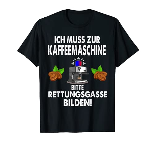 Ich muss zur Kaffeemaschine bitte Rettungsgasse bilden T-Shirt