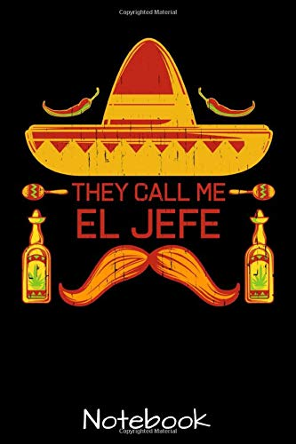 They Call Me El Jefe Notebook: Funny Mexican Boss Gift - Mexican Sombrero Funny Novelty Gifts For Men And Women & Kids - Keepsake Memory Book - Gag ... Card Alternative - Great Appreciation Gifts