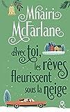 Avec toi, les rêves fleurissent sous la neige : Après 'Pas celle que tu crois' découvrez la nouvelle romance hivernale de Mhairi McFarlane (&H) (French Edition)