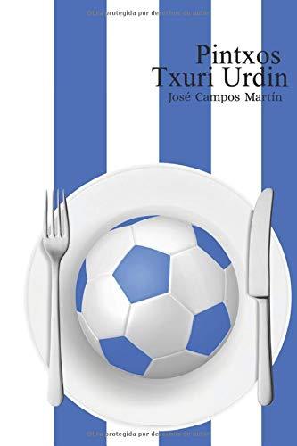Pintxos Txuri Urdin: Conoce las Recetas de Cocina de los Mejores Futbolistas de la Real Sociedad (1.898-Hoy)