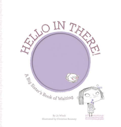 Hello in There!: A Big Sister's Book of Waiting (Growing Hearts)