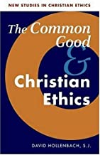 Common Good and Christian Ethics (New Studies in Christian Ethics)