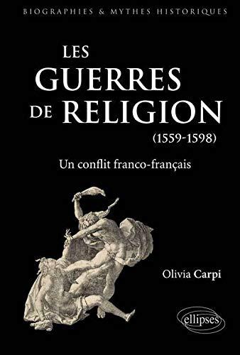 Les Guerres de Religion un Conflit Franco-Français 1559-1598