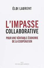 L'impasse collaborative - Pour une véritable économie de la coopération d'Eloi Laurent