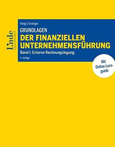 Grundlagen der finanziellen Unternehmensführung, Band I: Band I: Externe Rechnungslegung (Linde Lehrbuch)