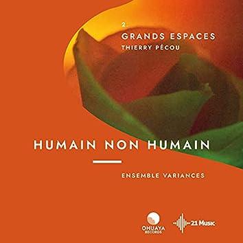 Humain Non Humain Volet 2 : Grands espaces