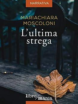 L'ultima strega (Italian Edition) by [Mariachiara Moscoloni]