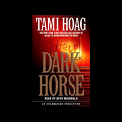 Dark Horse                   Written by:                                                                                                                                 Tami Hoag                               Narrated by:                                                                                                                                 Beth McDonald                      Length: 14 hrs and 2 mins     1 rating     Overall 4.0