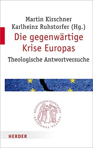 Die gegenwärtige Krise Europas: Theologische Antwortversuche (Quaestiones disputatae, Band 291)