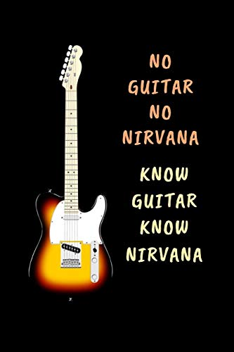 No Guitar No Nirvana.. Know Guitar Know Nirvana: Novelty Lined Notebook / Journal To Write In Perfect Gift Item (6 x 9 inches)