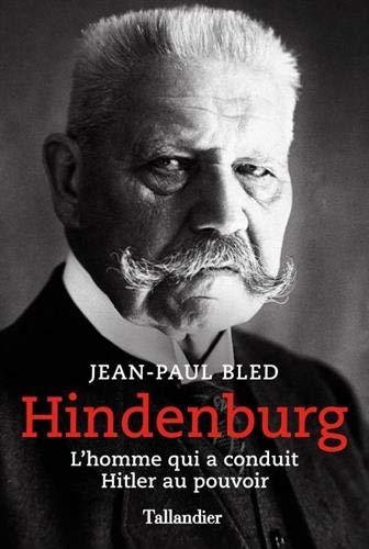 Hindenburg: L'homme qui a conduit Hitler au pouvoir