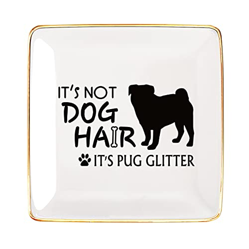 Littlefa Funny Friend Tray Gifts for Women, Its Not Dog Hair Its Pug Glitter Ceramic Ring Dish Decorative Jewelry Tray Gifts for Pug Fans Friends, Funny Pug Lover Friend Birthday Christmas Gifts